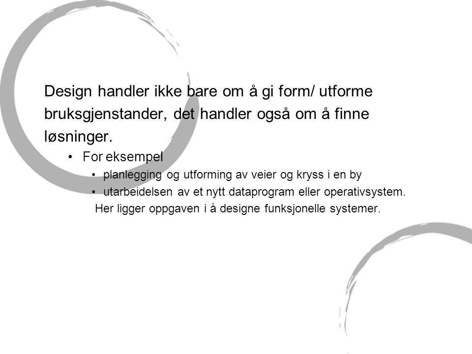 Design handler ikke bare om å gi form/ utforme