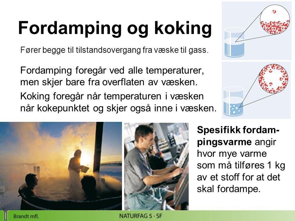 Fordamping og koking Fører begge til tilstandsovergang fra væske til gass.