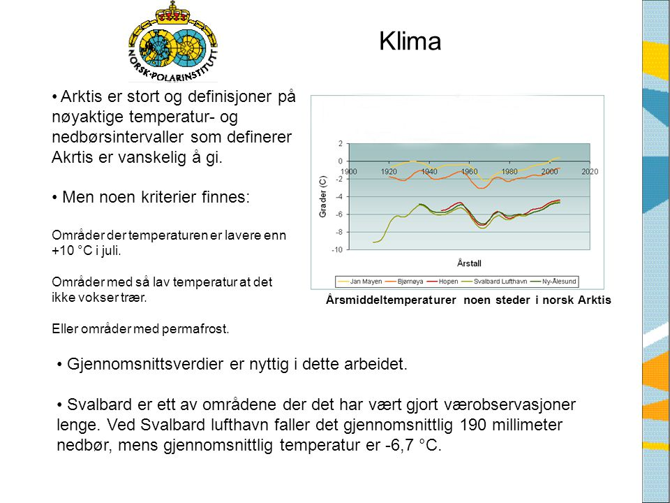 Klima Arktis er stort og definisjoner på nøyaktige temperatur- og nedbørsintervaller som definerer Akrtis er vanskelig å gi.