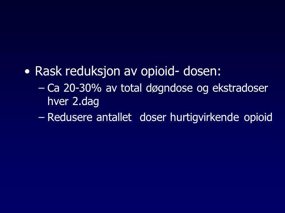 Rask reduksjon av opioid- dosen: