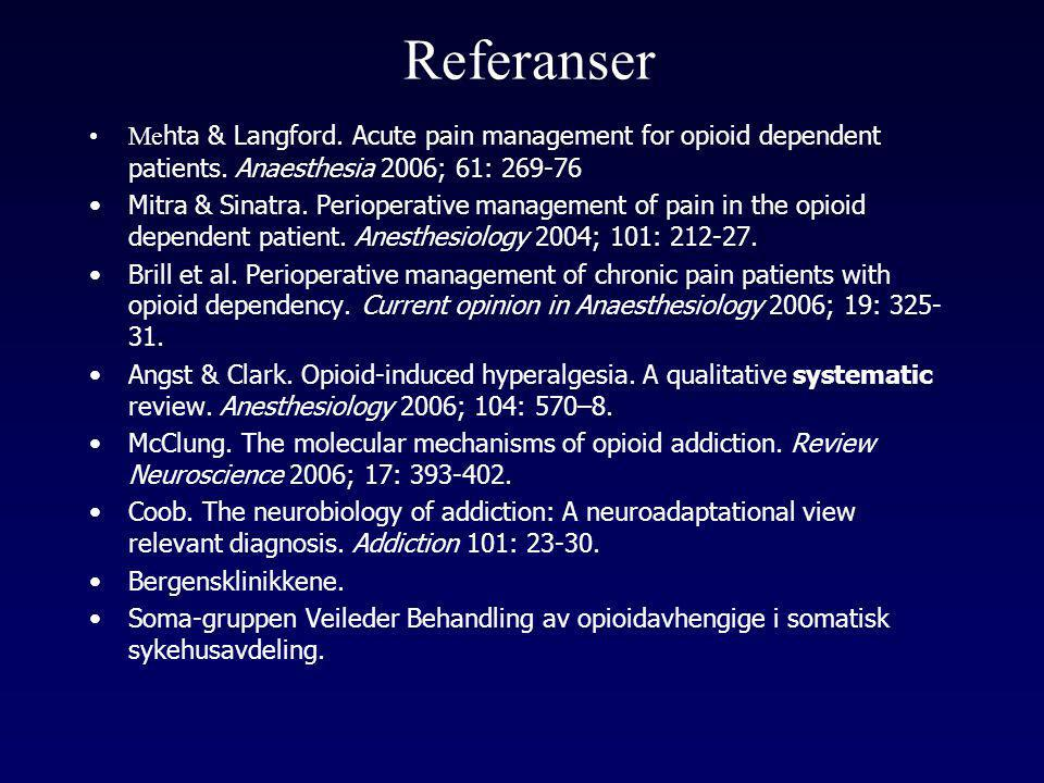 Referanser Mehta & Langford. Acute pain management for opioid dependent patients. Anaesthesia 2006; 61: 269-76.