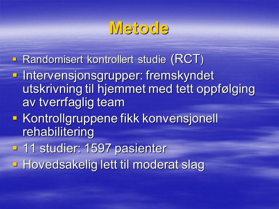 Metode Randomisert kontrollert studie (RCT) Intervensjonsgrupper: fremskyndet utskrivning til hjemmet med tett oppfølging av tverrfaglig team.