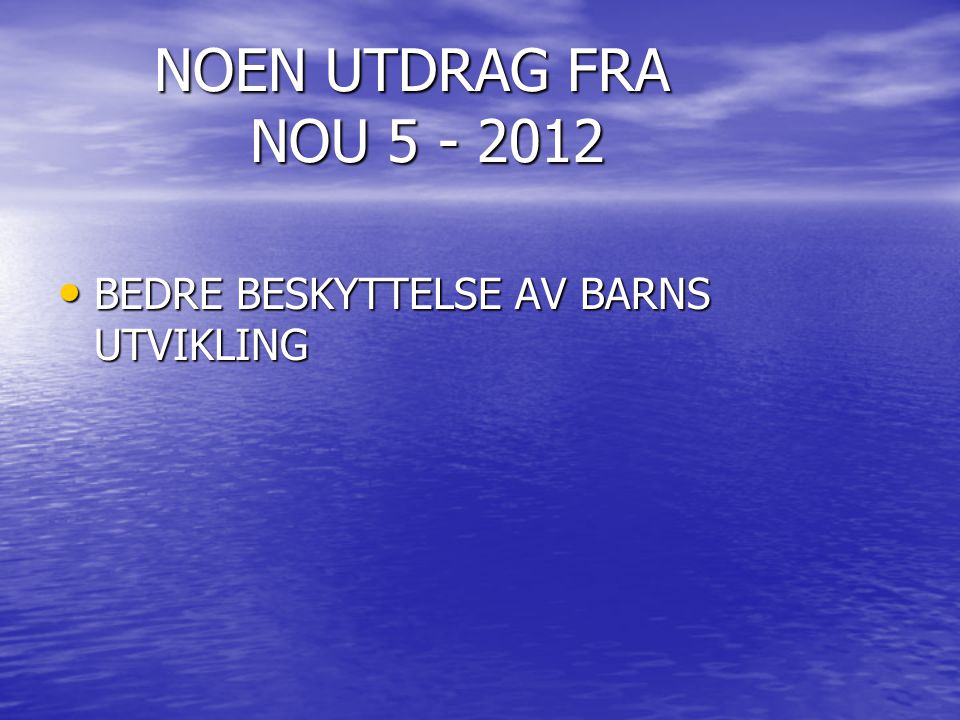 NOEN UTDRAG FRA NOU 5 - 2012 BEDRE BESKYTTELSE AV BARNS UTVIKLING
