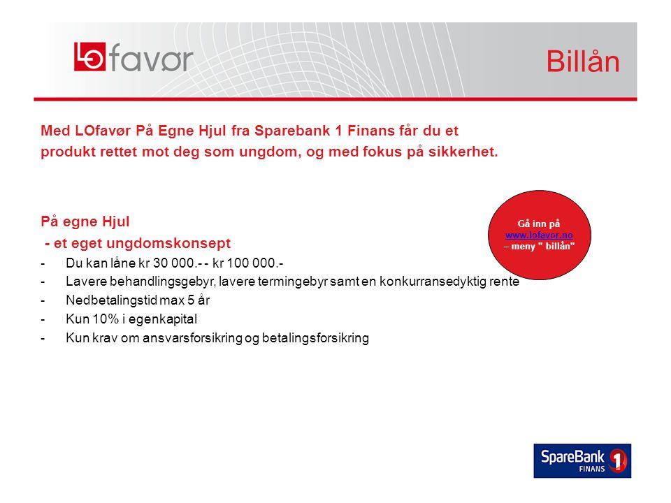 Billån Billån. Med LOfavør På Egne Hjul fra Sparebank 1 Finans får du et. produkt rettet mot deg som ungdom, og med fokus på sikkerhet.