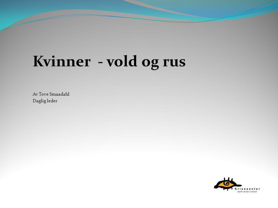Kvinner - vold og rus Av Tove Smaadahl Daglig leder