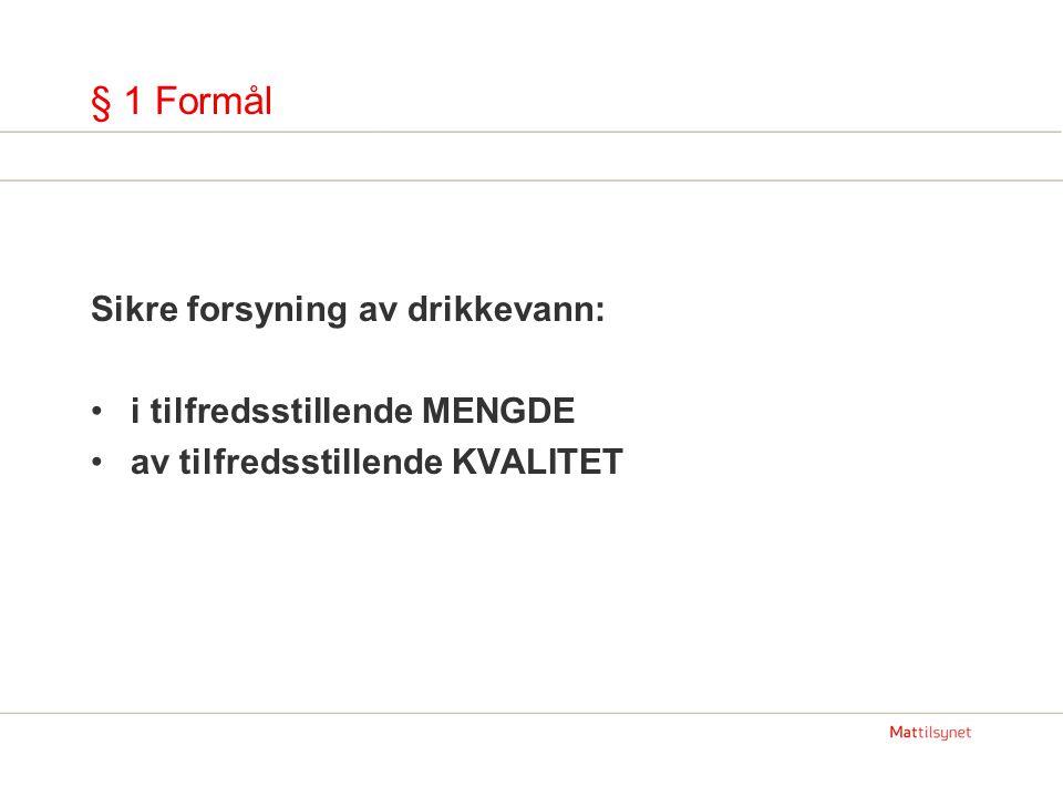 § 1 Formål Sikre forsyning av drikkevann: i tilfredsstillende MENGDE