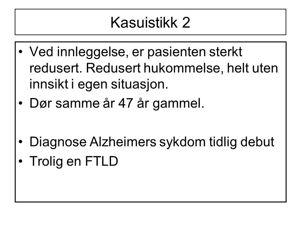 Kasuistikk 2 Ved innleggelse, er pasienten sterkt redusert. Redusert hukommelse, helt uten innsikt i egen situasjon.