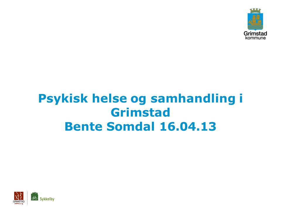 Psykisk helse og samhandling i Grimstad Bente Somdal 16.04.13