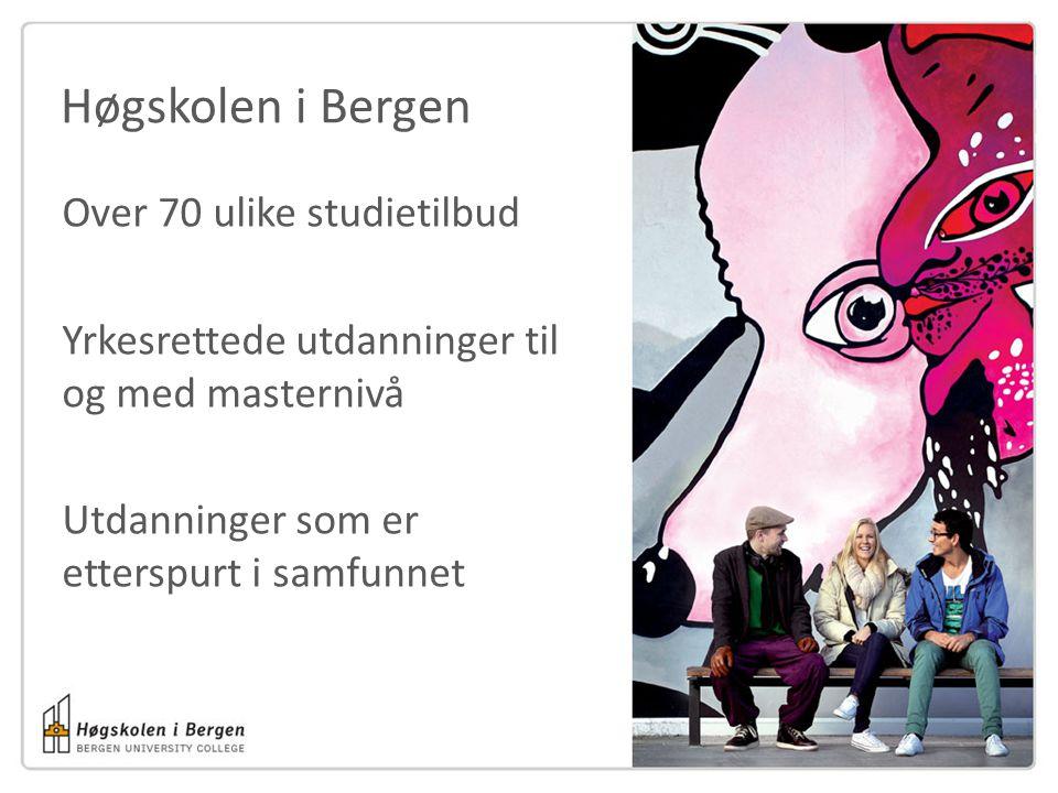 Høgskolen i Bergen Over 70 ulike studietilbud