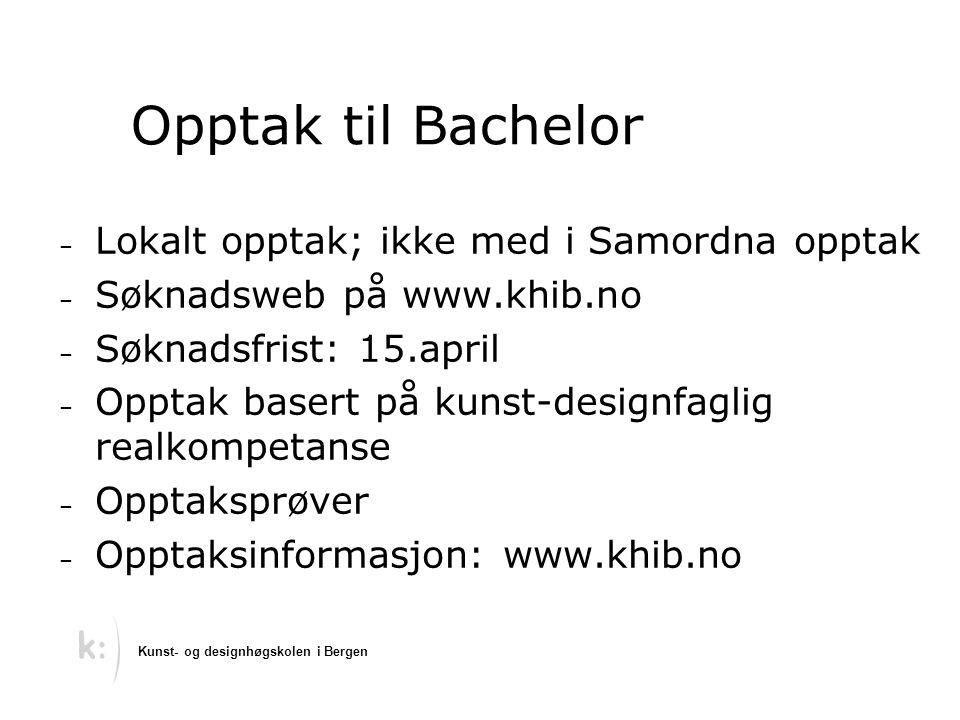 Opptak til Bachelor Lokalt opptak; ikke med i Samordna opptak