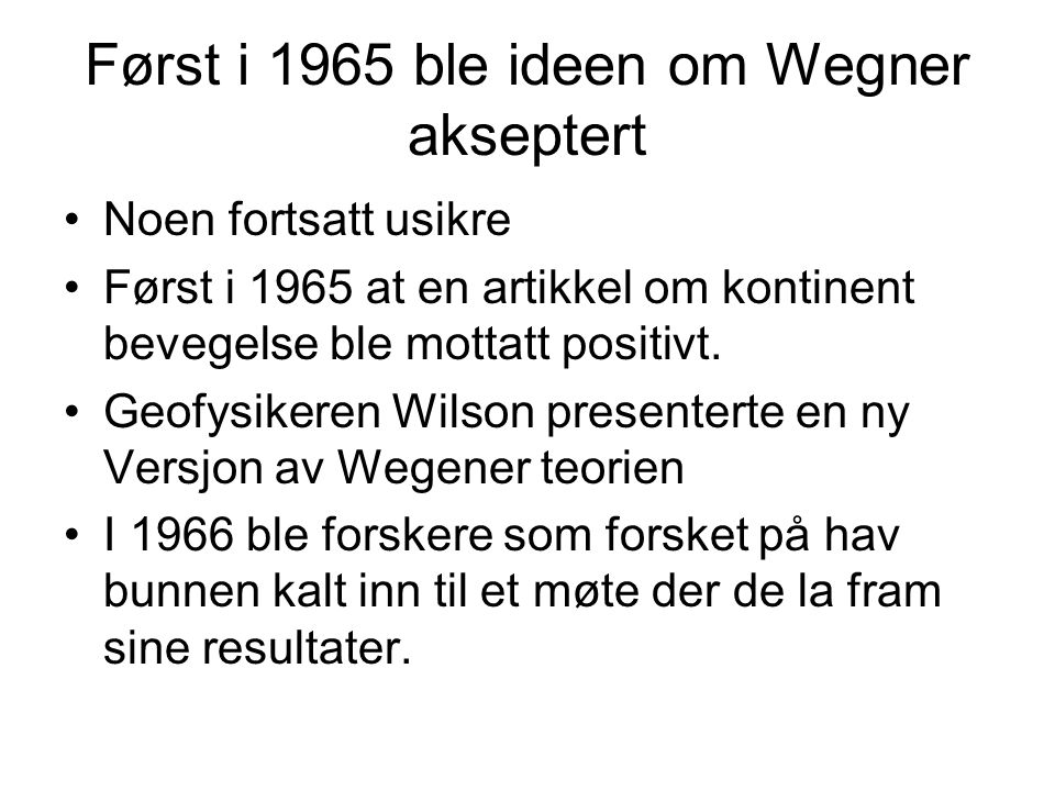 Først i 1965 ble ideen om Wegner akseptert