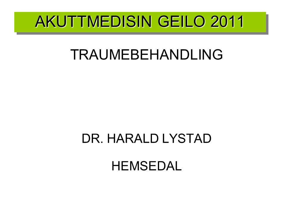 AKUTTMEDISIN GEILO 2011 TRAUMEBEHANDLING DR. HARALD LYSTAD HEMSEDAL 1