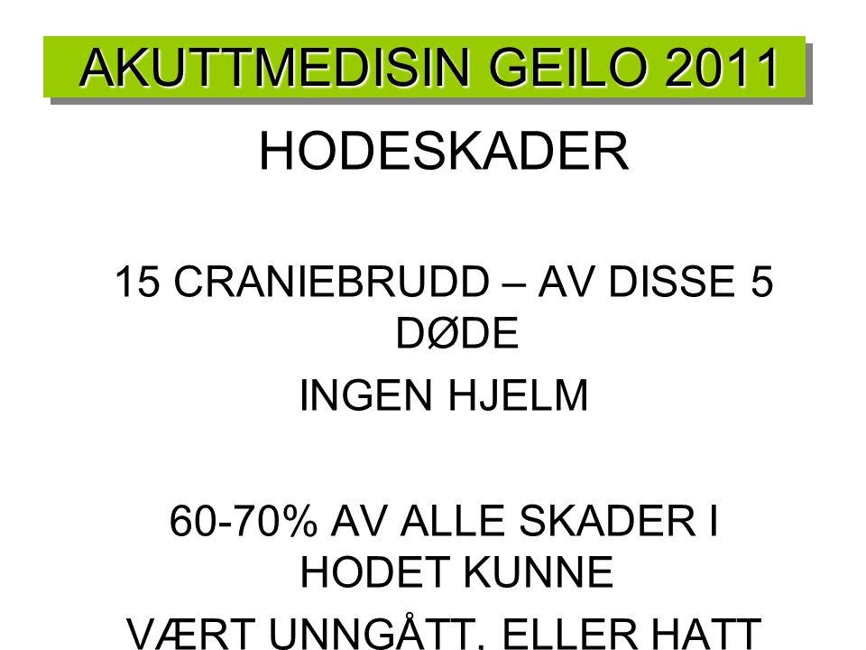 AKUTTMEDISIN GEILO 2011 HODESKADER 15 CRANIEBRUDD – AV DISSE 5 DØDE