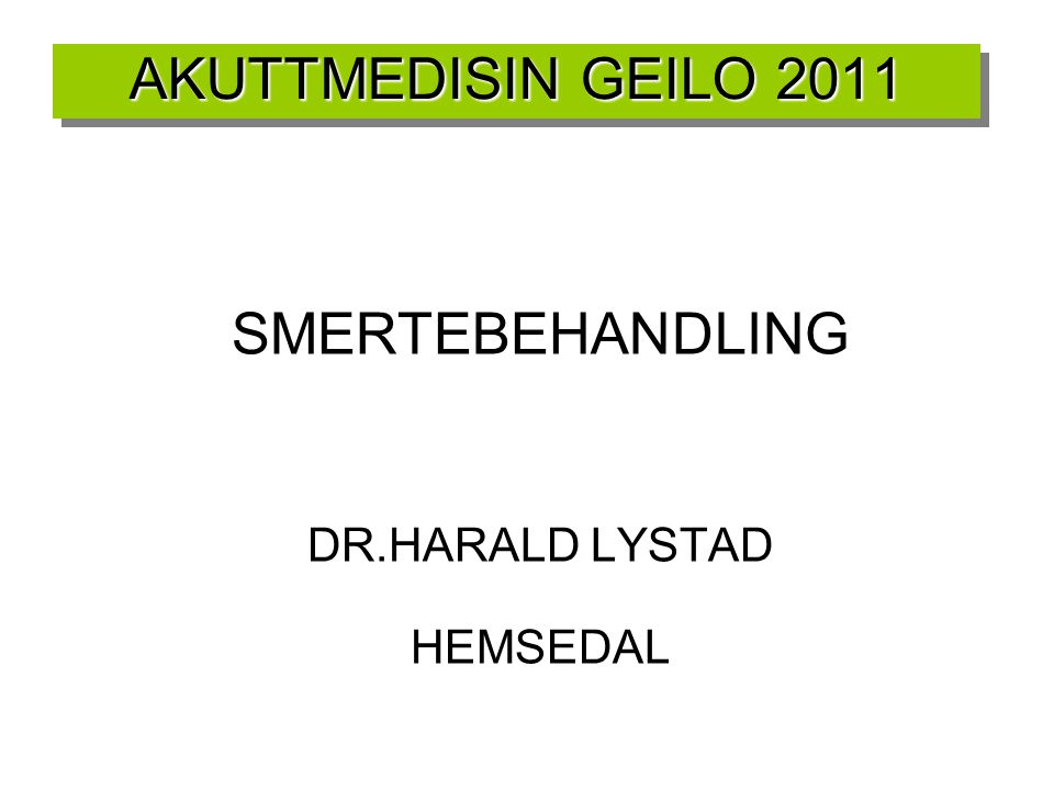 AKUTTMEDISIN GEILO 2011 SMERTEBEHANDLING DR.HARALD LYSTAD HEMSEDAL 42