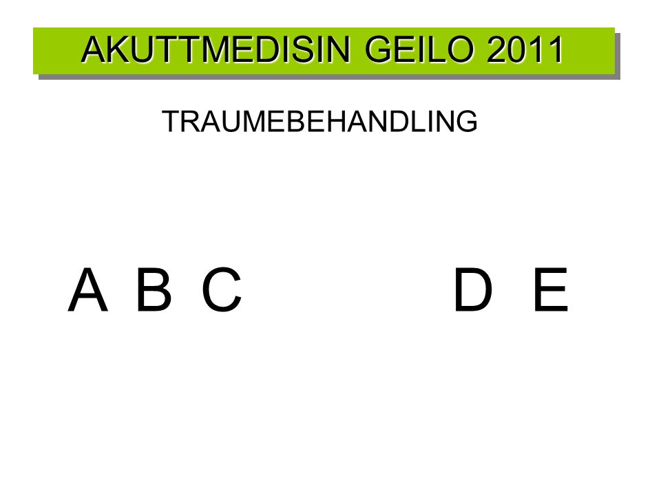 AKUTTMEDISIN GEILO 2011 TRAUMEBEHANDLING A B C D E 5