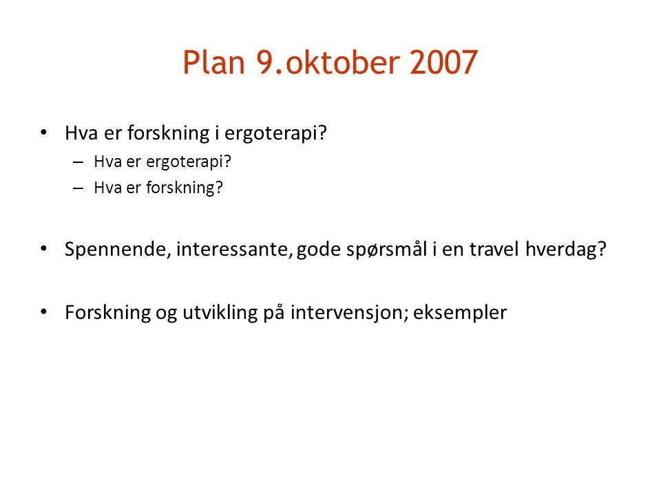 Plan 9.oktober 2007 Hva er forskning i ergoterapi