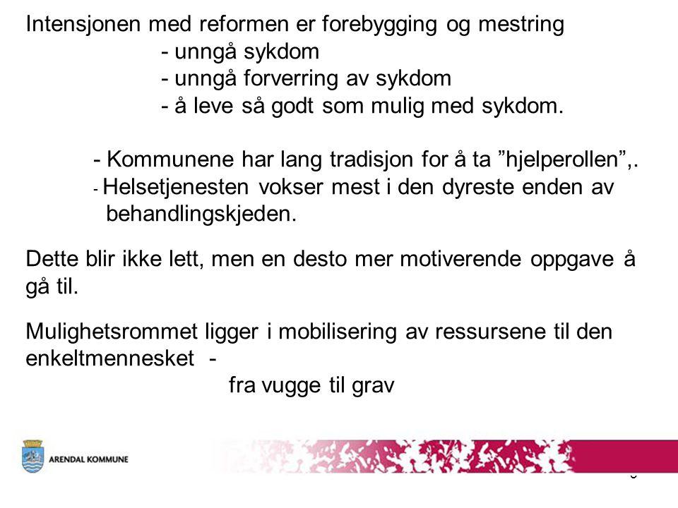 Intensjonen med reformen er forebygging og mestring. - unngå sykdom