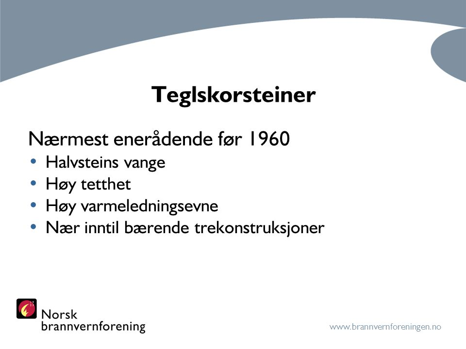 Teglskorsteiner Nærmest enerådende før 1960 Halvsteins vange