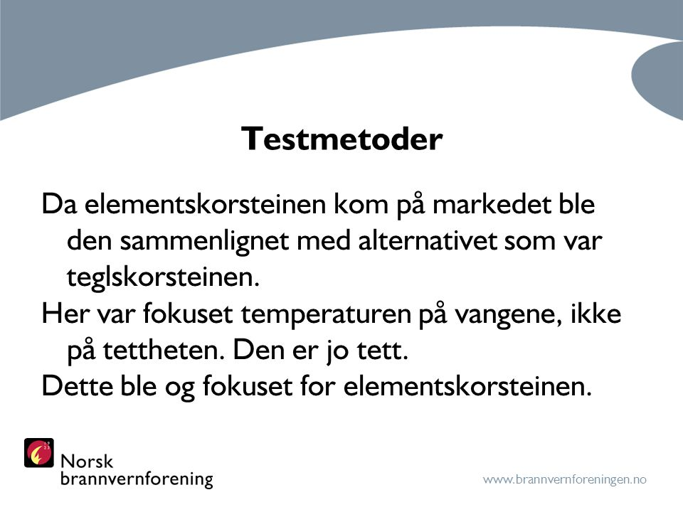 Testmetoder Da elementskorsteinen kom på markedet ble den sammenlignet med alternativet som var teglskorsteinen.