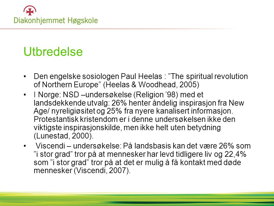 Utbredelse Den engelske sosiologen Paul Heelas : The spiritual revolution of Northern Europe (Heelas & Woodhead, 2005)