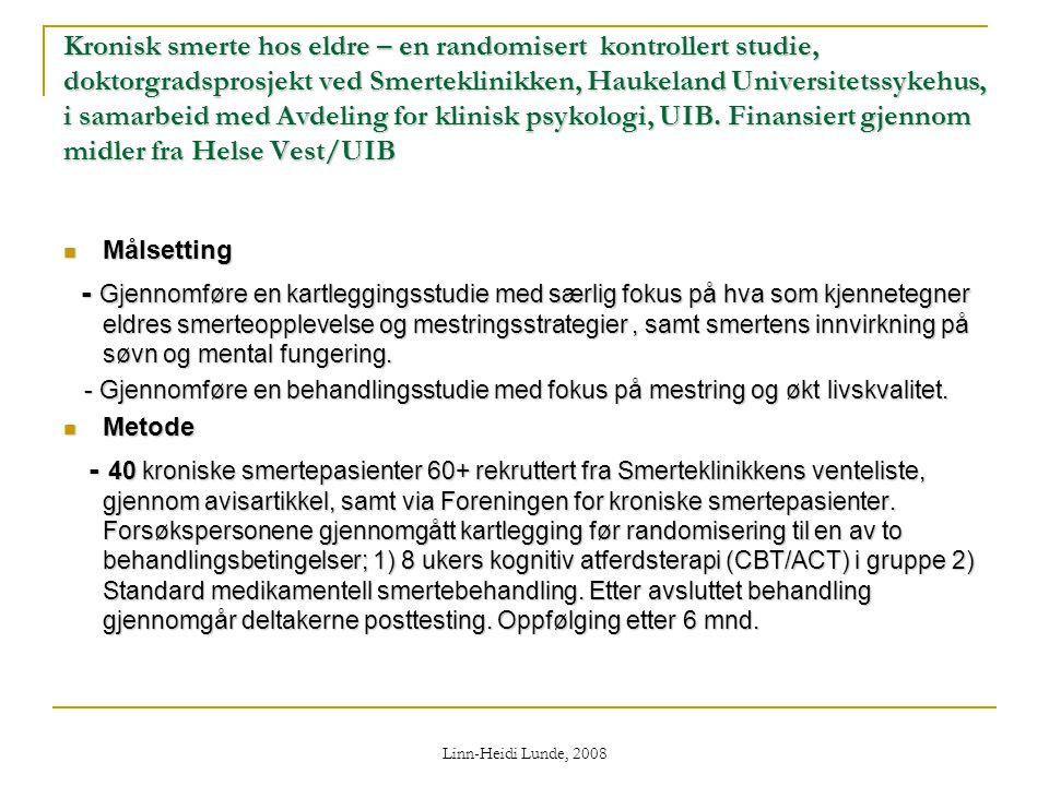 Kronisk smerte hos eldre – en randomisert kontrollert studie, doktorgradsprosjekt ved Smerteklinikken, Haukeland Universitetssykehus, i samarbeid med Avdeling for klinisk psykologi, UIB. Finansiert gjennom midler fra Helse Vest/UIB