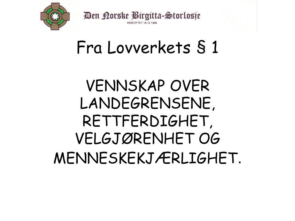 Fra Lovverkets § 1 VENNSKAP OVER LANDEGRENSENE, RETTFERDIGHET, VELGJØRENHET OG MENNESKEKJÆRLIGHET.