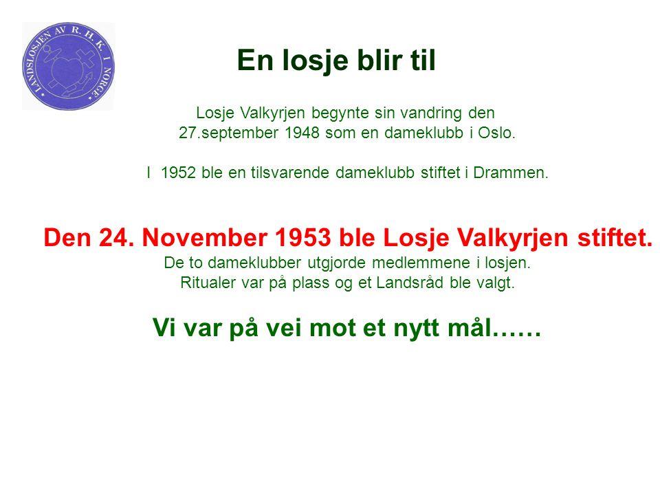 En losje blir til Den 24. November 1953 ble Losje Valkyrjen stiftet.