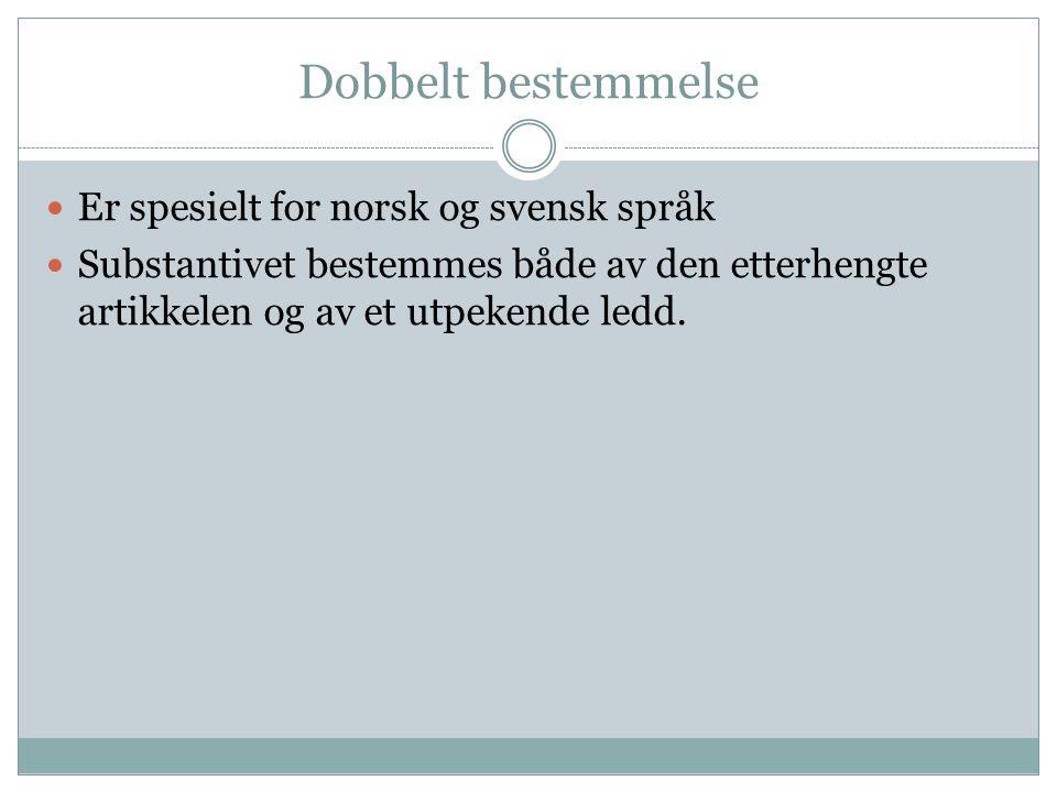 Dobbelt bestemmelse Er spesielt for norsk og svensk språk