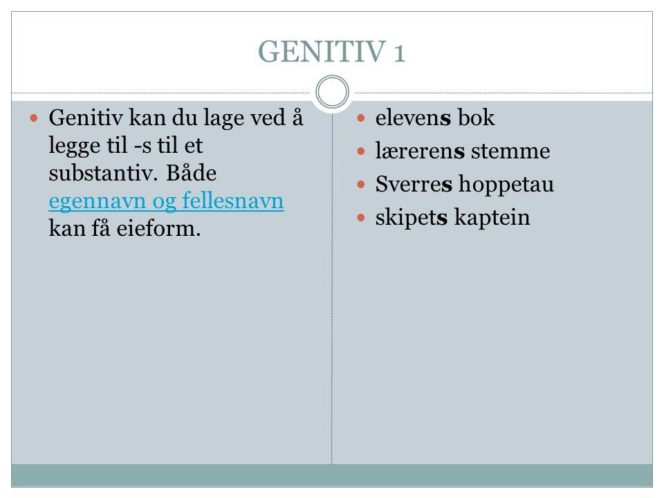 GENITIV 1 Genitiv kan du lage ved å legge til -s til et substantiv. Både egennavn og fellesnavn kan få eieform.