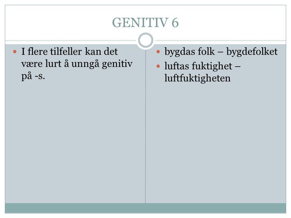 GENITIV 6 I flere tilfeller kan det være lurt å unngå genitiv på -s.