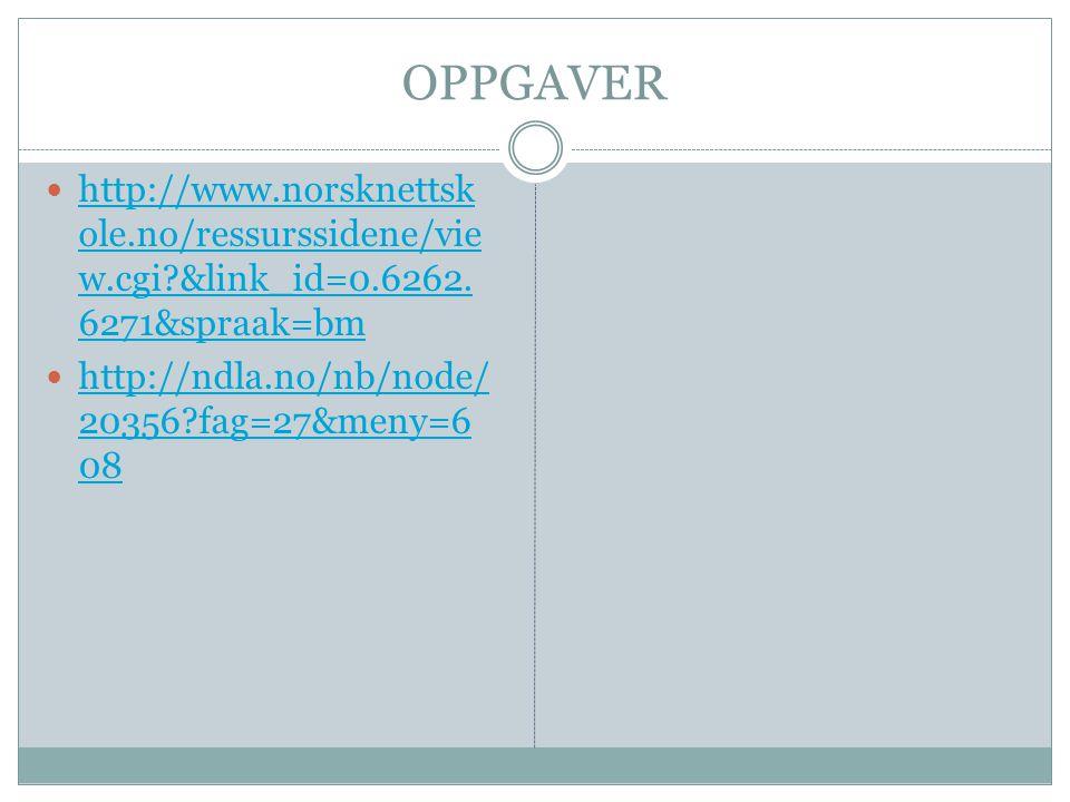 OPPGAVER http://www.norsknettskole.no/ressurssidene/view.cgi &link_id=0.6262.6271&spraak=bm.