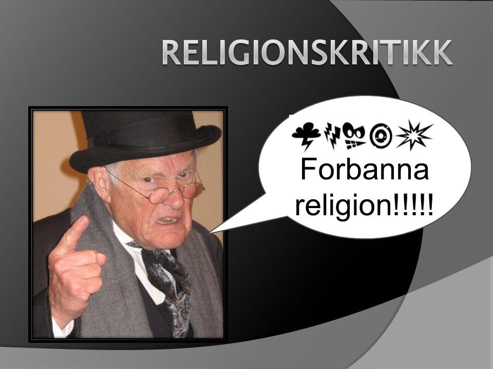 Religionskritikk Forbanna religion!!!!!
