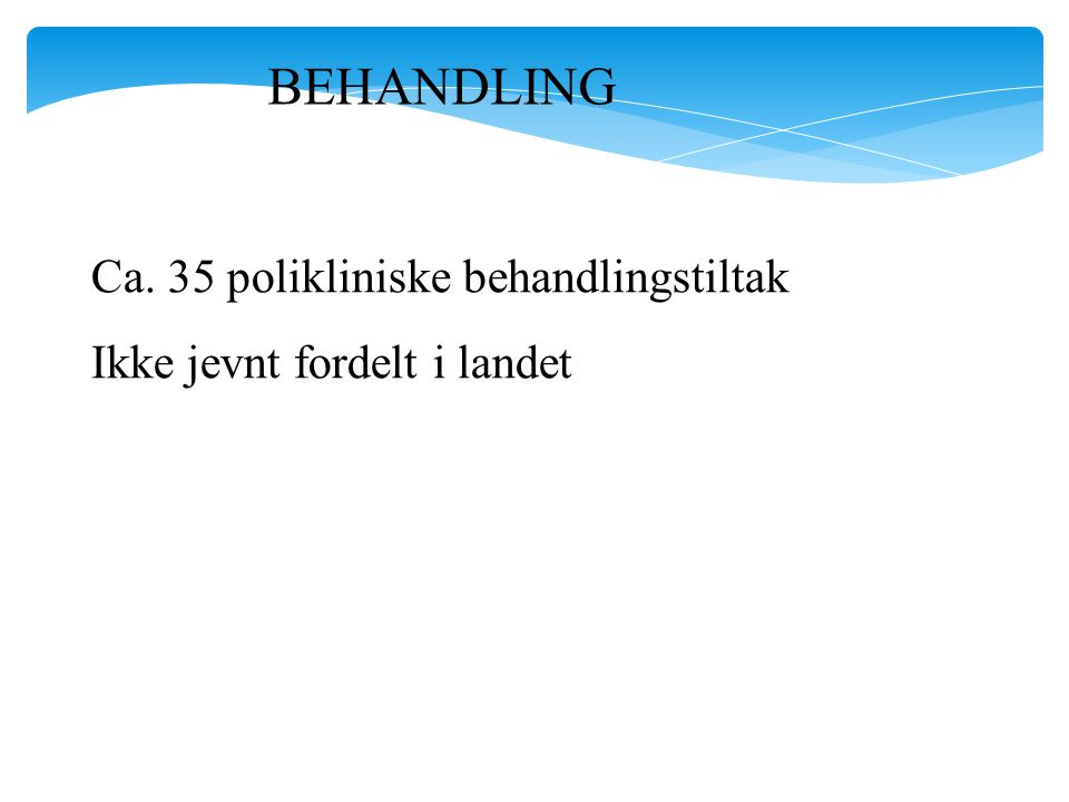 BEHANDLING Ca. 35 polikliniske behandlingstiltak