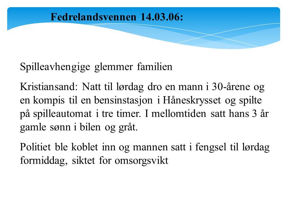 Fedrelandsvennen 14.03.06: Spilleavhengige glemmer familien.