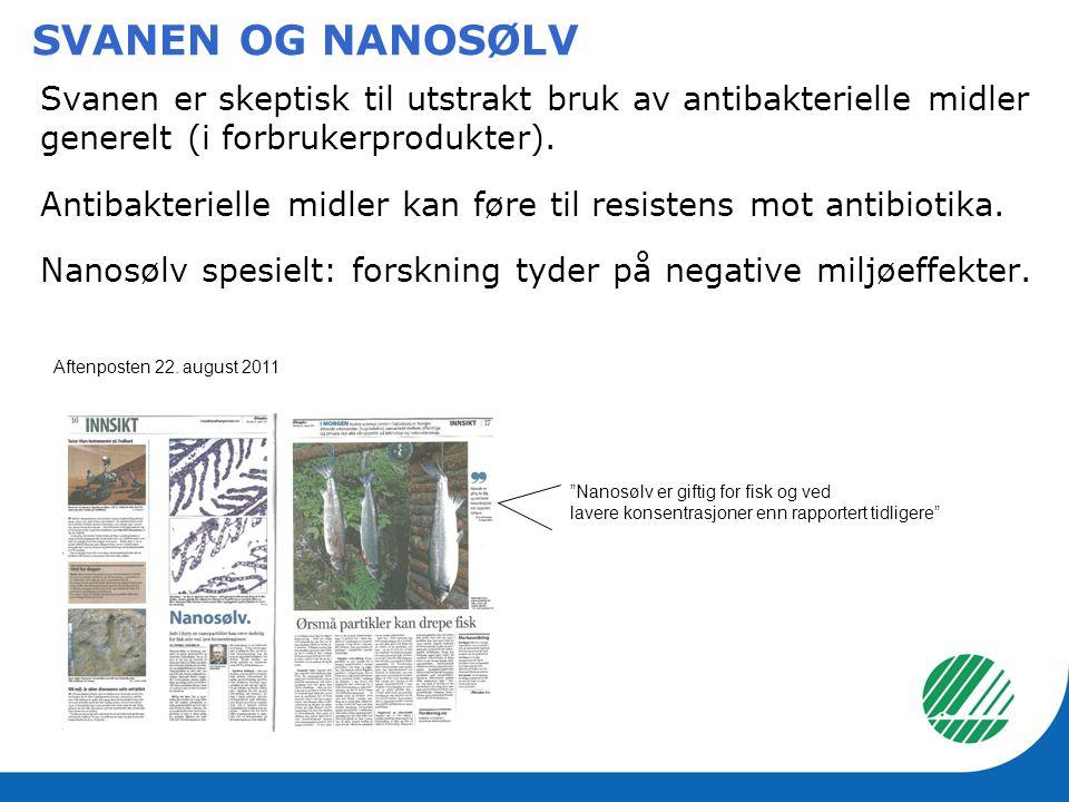 SVANEN OG NANOSØLV Svanen er skeptisk til utstrakt bruk av antibakterielle midler generelt (i forbrukerprodukter).