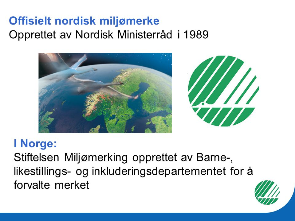 Offisielt nordisk miljømerke Opprettet av Nordisk Ministerråd i 1989
