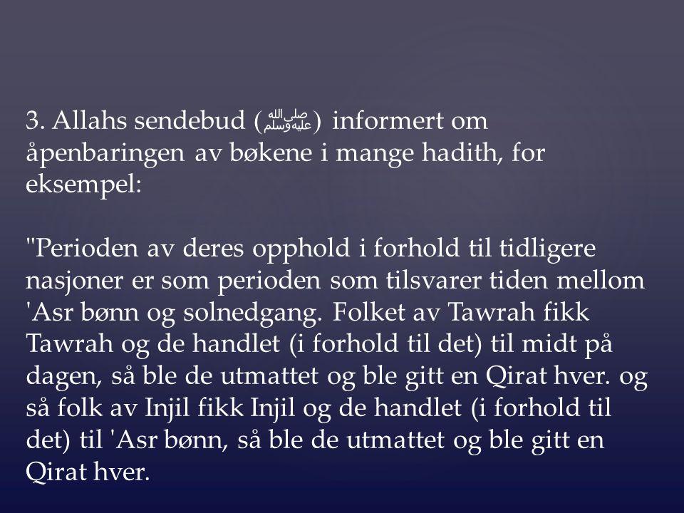 3. Allahs sendebud (ﷺ) informert om åpenbaringen av bøkene i mange hadith, for eksempel: