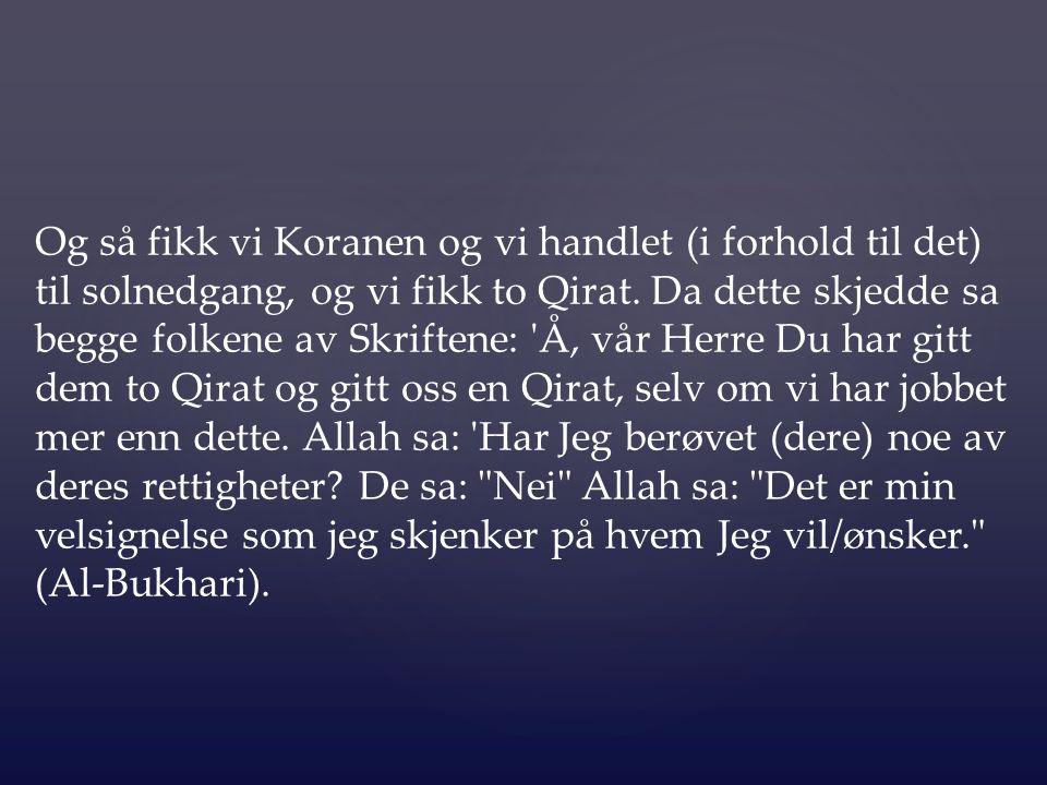 Og så fikk vi Koranen og vi handlet (i forhold til det) til solnedgang, og vi fikk to Qirat.