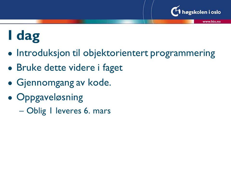 I dag Introduksjon til objektorientert programmering