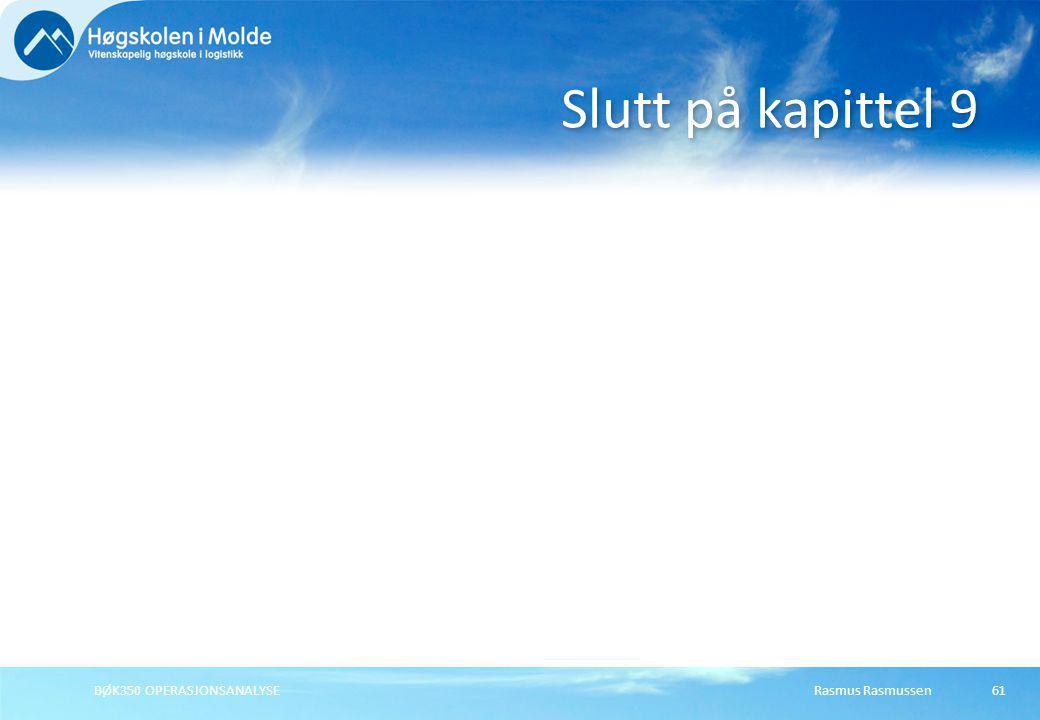 Slutt på kapittel 9 BØK350 OPERASJONSANALYSE Rasmus Rasmussen