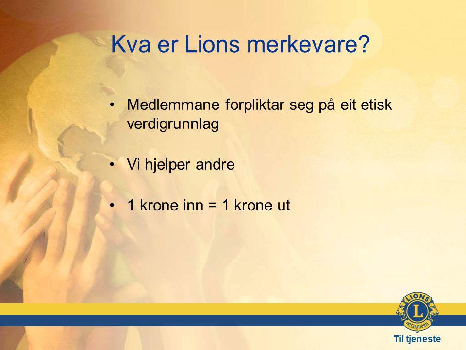 Kva er Lions merkevare Medlemmane forpliktar seg på eit etisk verdigrunnlag. Vi hjelper andre. 1 krone inn = 1 krone ut.