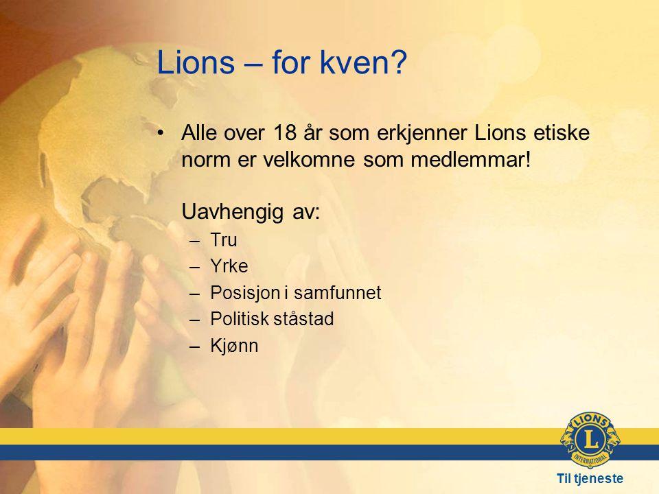 Lions – for kven Alle over 18 år som erkjenner Lions etiske norm er velkomne som medlemmar! Uavhengig av: