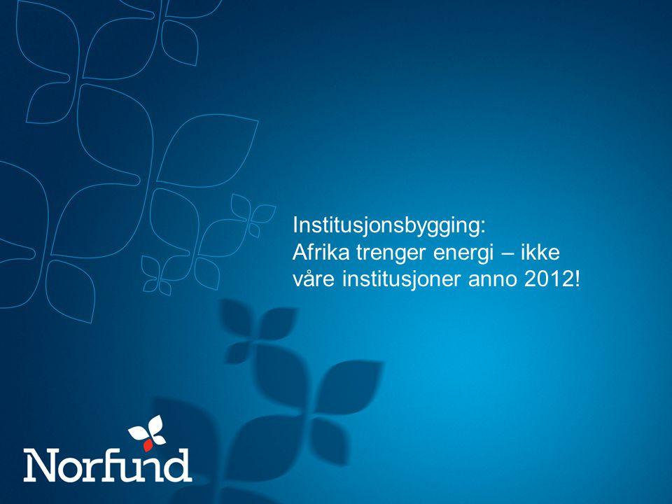 Institusjonsbygging: Afrika trenger energi – ikke våre institusjoner anno 2012!