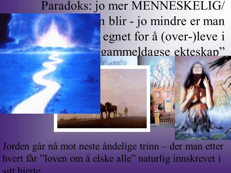 Paradoks: jo mer MENNESKELIG/ human man blir - jo mindre er man egnet for å (over-)leve i gammeldagse ekteskap