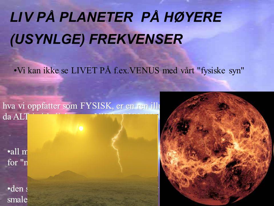 LI V PÅ PLANETER PÅ HØYERE (USYNLGE) FREKVENSER
