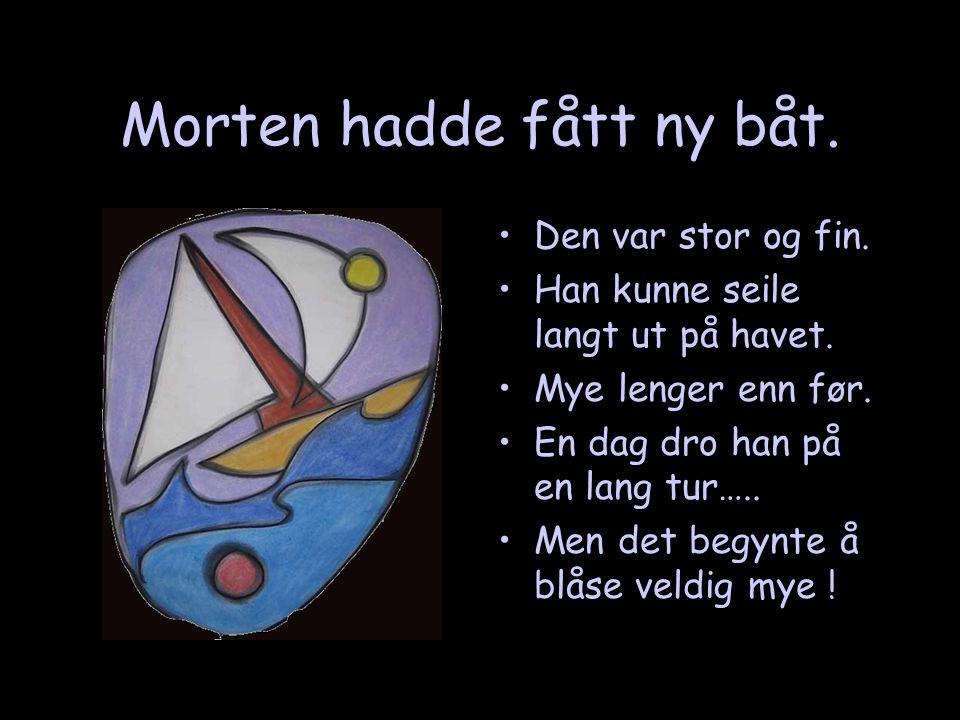 Morten hadde fått ny båt.