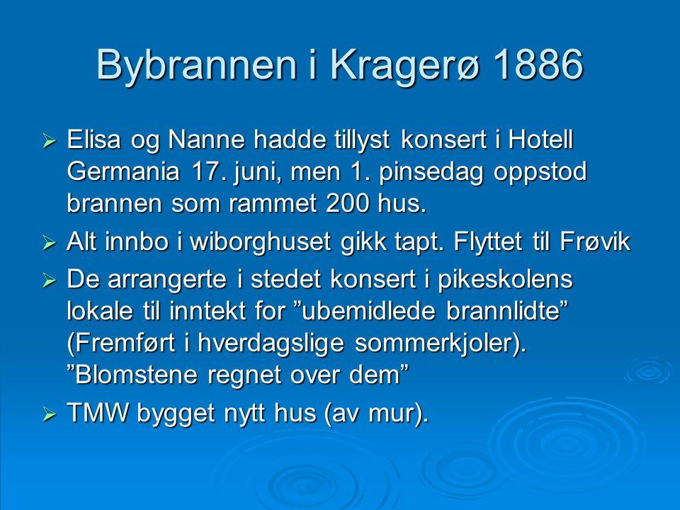 Bybrannen i Kragerø 1886 Elisa og Nanne hadde tillyst konsert i Hotell Germania 17. juni, men 1. pinsedag oppstod brannen som rammet 200 hus.