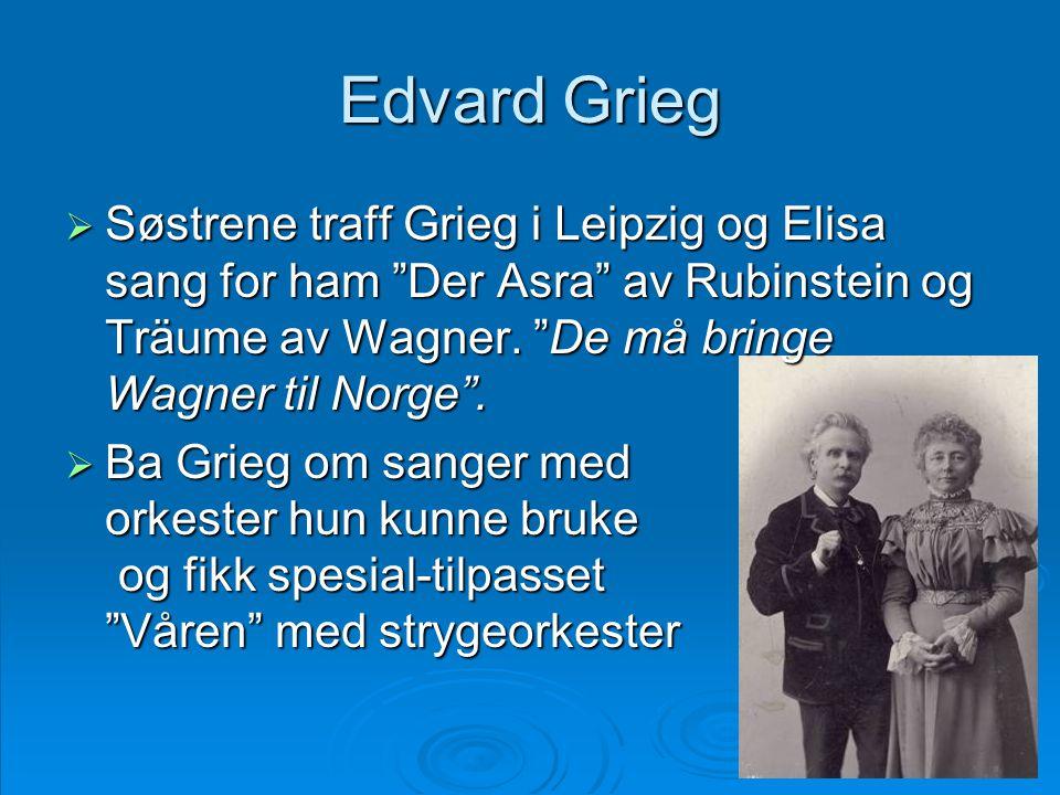 Edvard Grieg Søstrene traff Grieg i Leipzig og Elisa sang for ham Der Asra av Rubinstein og Träume av Wagner. De må bringe Wagner til Norge .