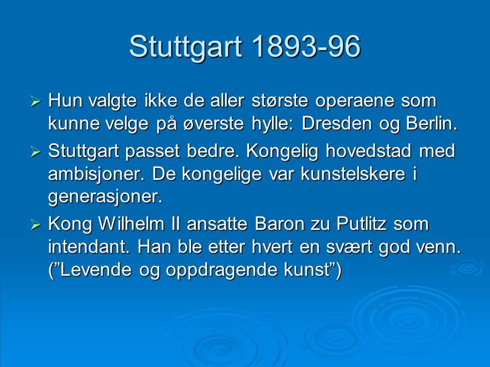 Stuttgart 1893-96 Hun valgte ikke de aller største operaene som kunne velge på øverste hylle: Dresden og Berlin.