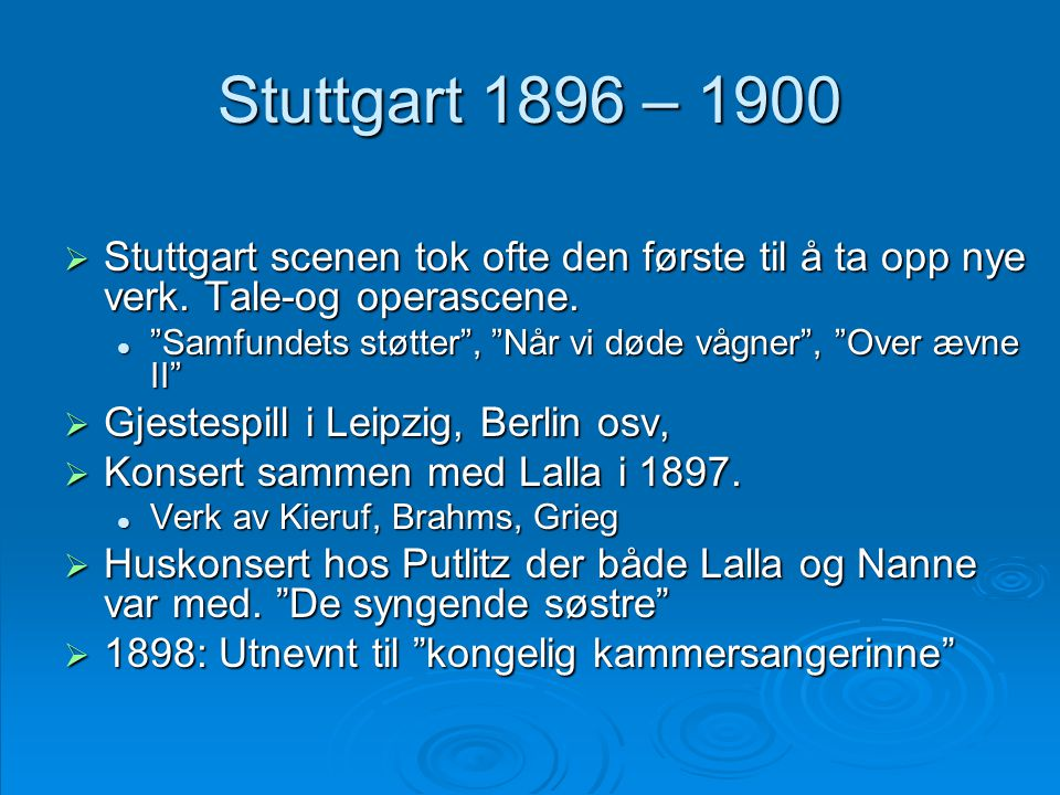 Stuttgart 1896 – 1900 Stuttgart scenen tok ofte den første til å ta opp nye verk. Tale-og operascene.